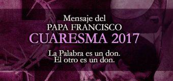 Mensaje del Santo Padre Francisco para la Cuaresma 2017
